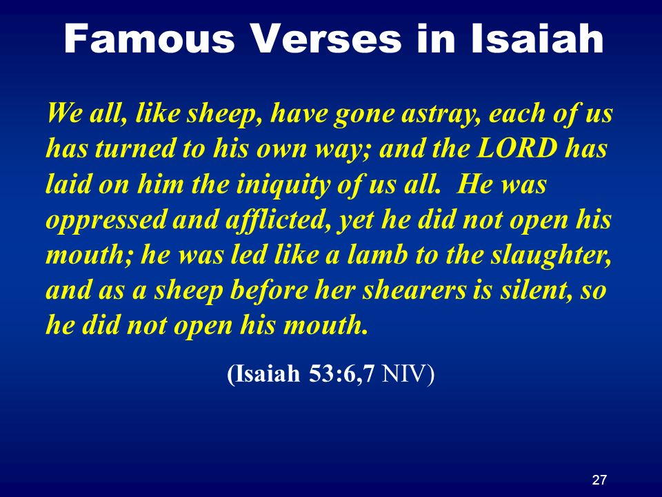 27 Famous Verses in Isaiah We all, like sheep, have gone astray, each of us has turned to his own way; and the LORD has laid on him the iniquity of us all.
