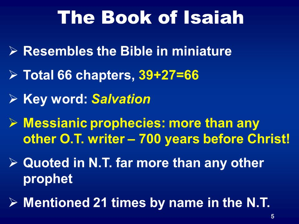 5 The Book of Isaiah Resembles the Bible in miniature Total 66 chapters, 39+27=66 Key word: Salvation Messianic prophecies: more than any other O.T. w