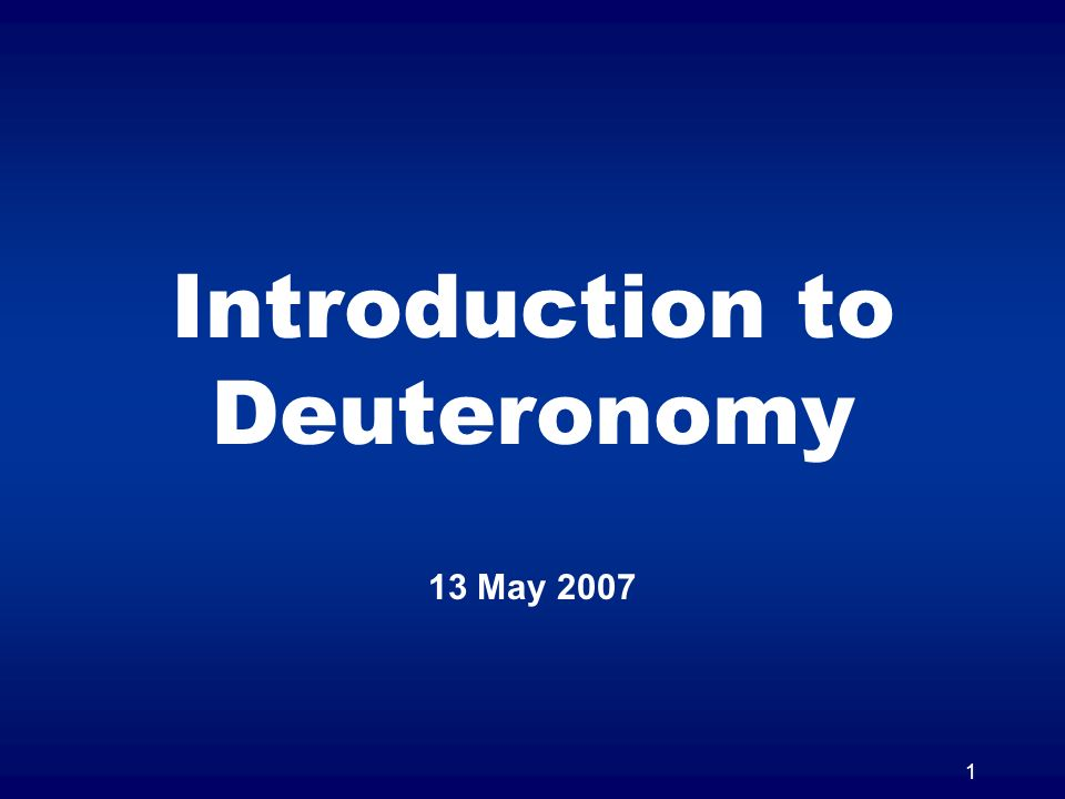 1 Introduction to Deuteronomy 13 May 2007