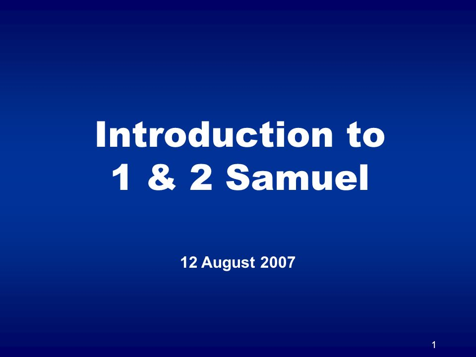 1 Introduction to 1 & 2 Samuel 12 August 2007