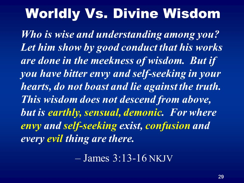 29 Worldly Vs. Divine Wisdom Who is wise and understanding among you.