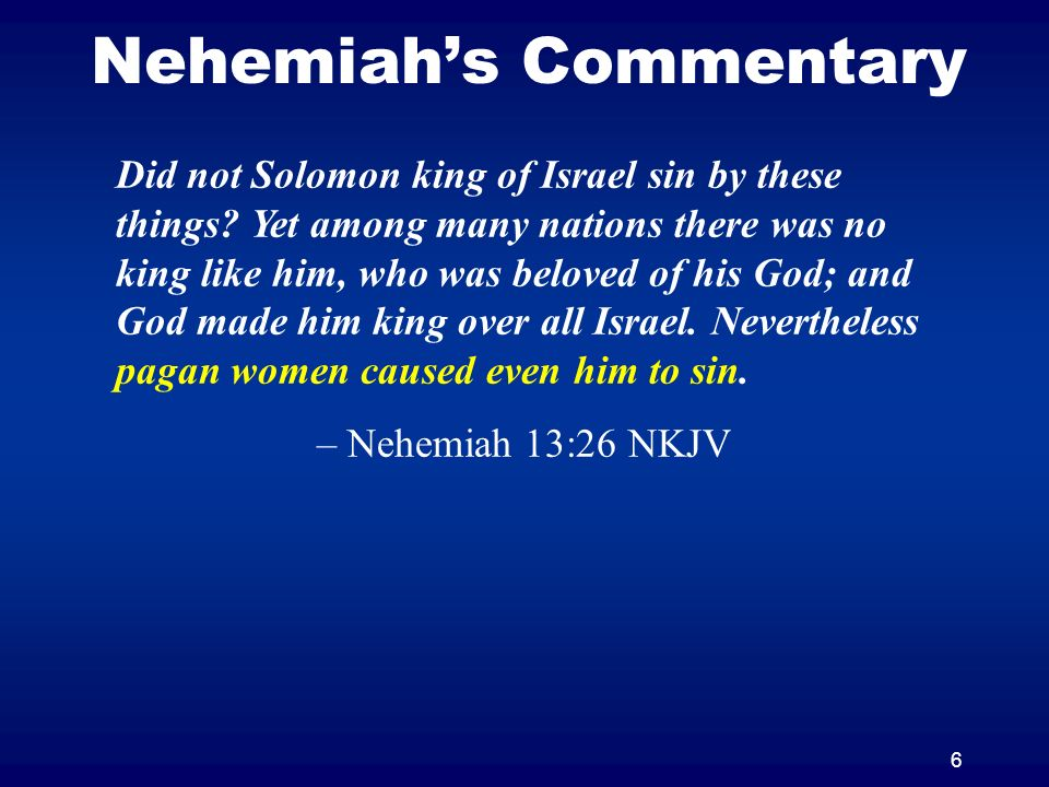 6 Nehemiahs Commentary Did not Solomon king of Israel sin by these things.