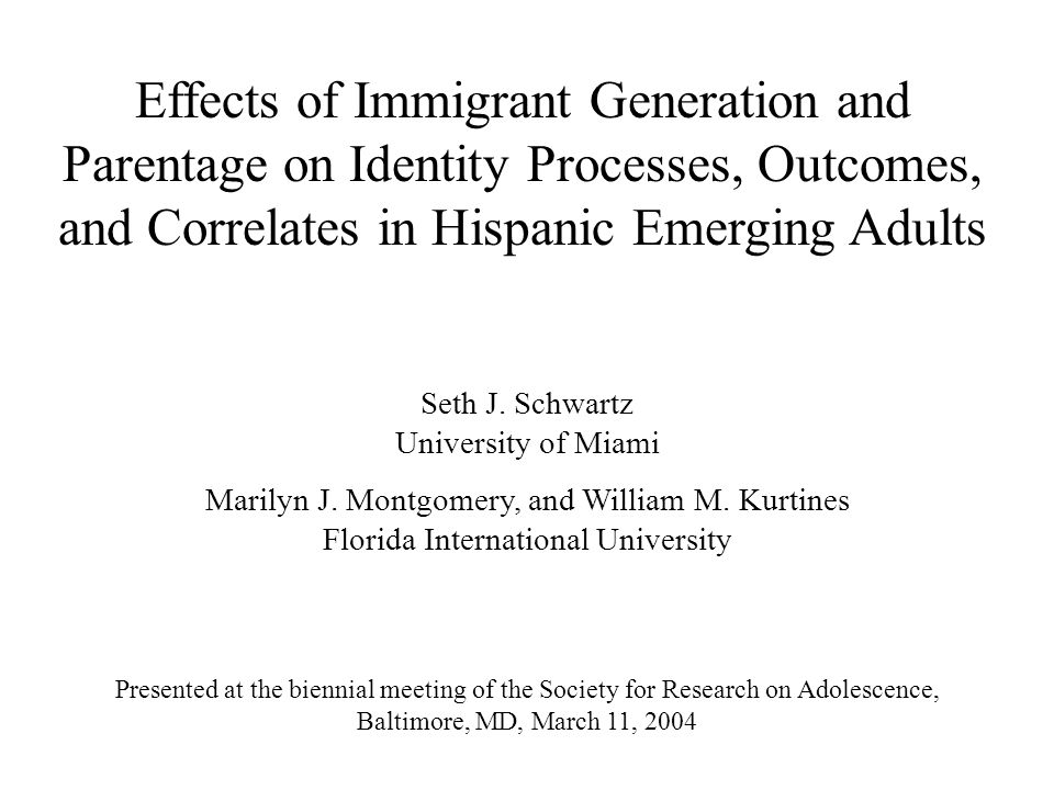 Effects of Immigrant Generation and Parentage on Identity Processes, Outcomes, and Correlates in Hispanic Emerging Adults Seth J.