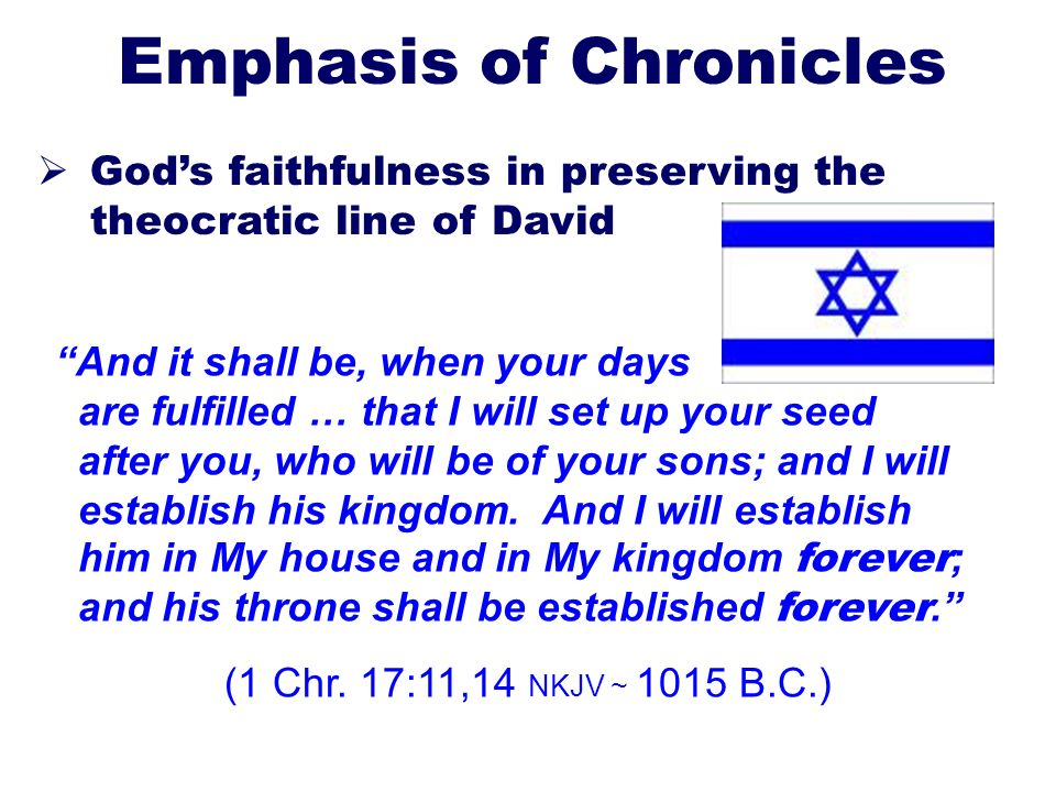 21 Emphasis of Chronicles Gods faithfulness in preserving the theocratic line of David And it shall be, when your days are fulfilled … that I will set