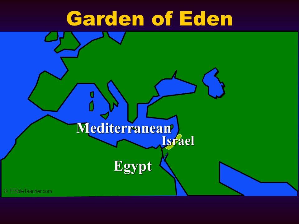 © EBibleTeacher.com Mediterranean Egypt Israel Garden of Eden
