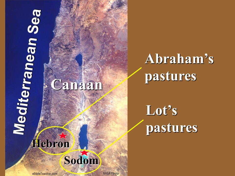 Abraham in Canaan Mediterranean Sea Canaan Sodom Abrahams pastures Lots pastures Hebron