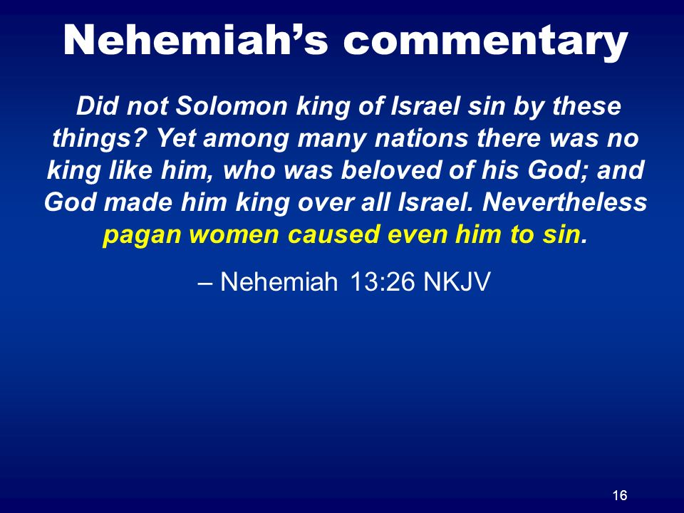 16 Nehemiahs commentary Did not Solomon king of Israel sin by these things.