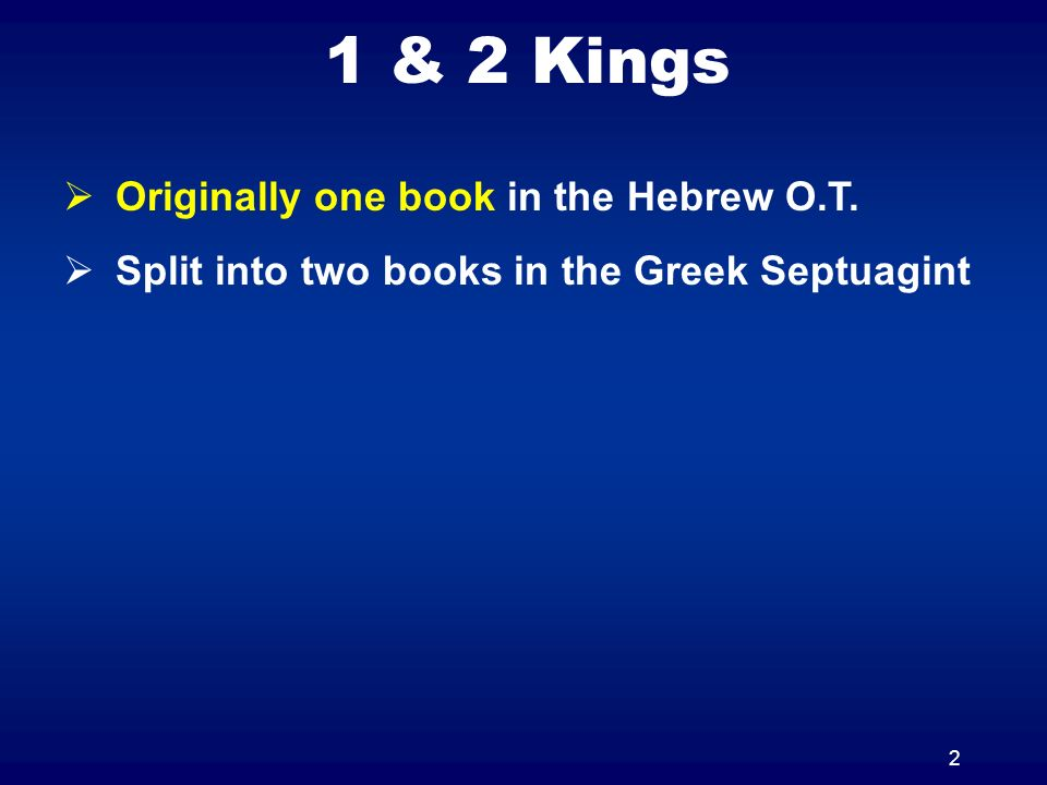 2 1 & 2 Kings Originally one book in the Hebrew O.T. Split into two books in the Greek Septuagint