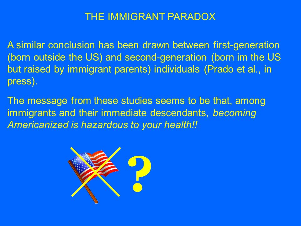 THE IMMIGRANT PARADOX However, virtually all of these studies have relied on unidimensional models of acculturation, where heritage and receiving cultural orientations were cast as polar opposites.