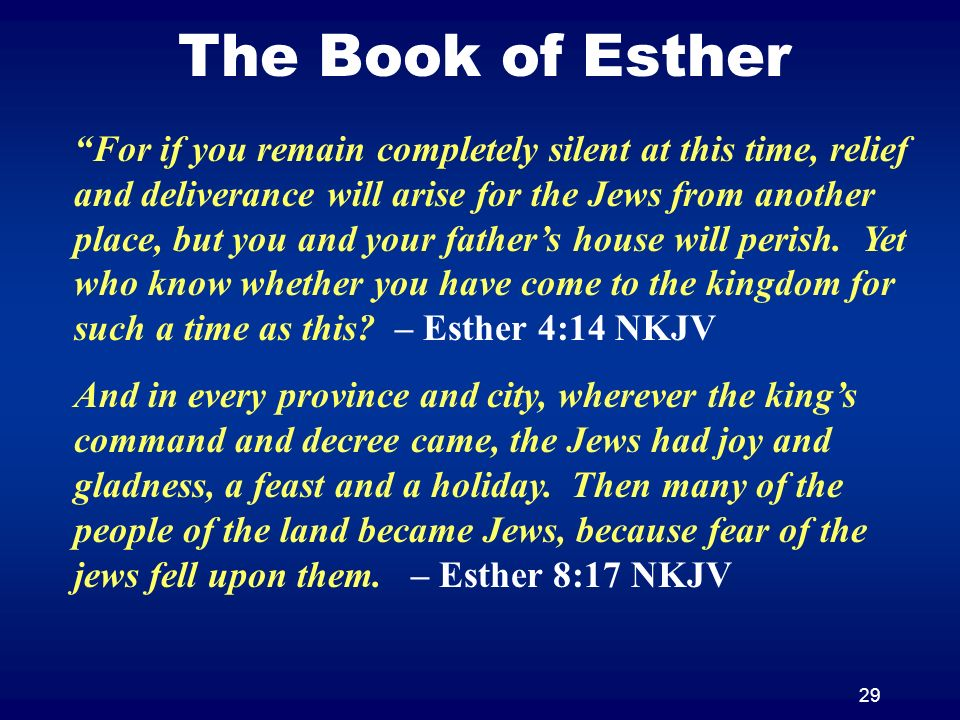 29 The Book of Esther For if you remain completely silent at this time, relief and deliverance will arise for the Jews from another place, but you and