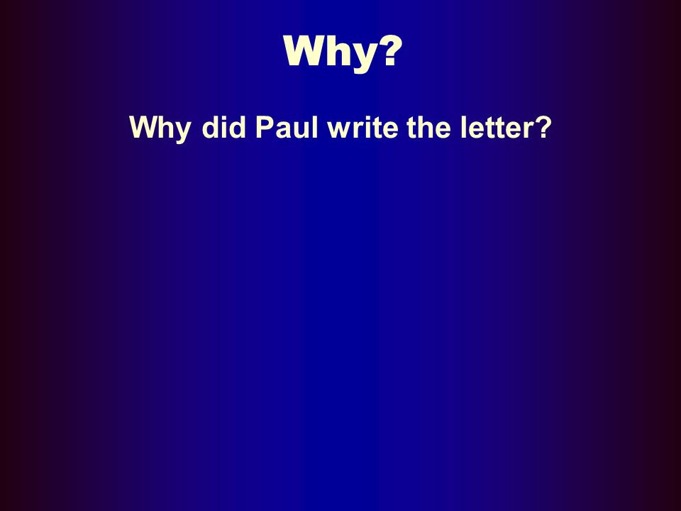 Why Why did Paul write the letter