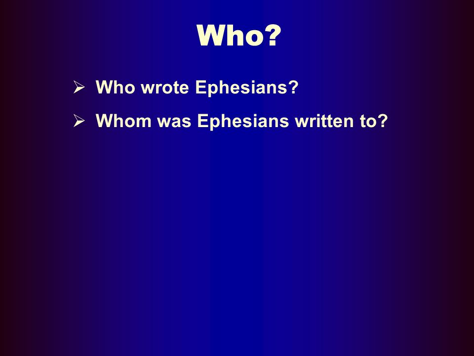 Who Who wrote Ephesians Whom was Ephesians written to