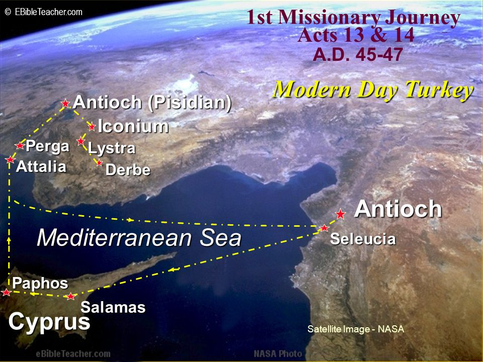 Iconium Antioch (Pisidian) Antioch Lystra Derbe Mediterranean Sea Cyprus Seleucia Salamas Paphos Attalia Perga 1st Missionary Journey Acts 13 & 14 Modern Day Turkey Satellite Image - NASA © EBibleTeacher.com Paul-1st Missionary Journey A.D.