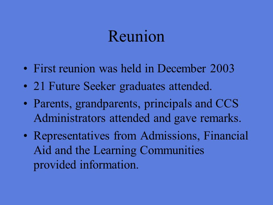 Reunion First reunion was held in December 2003 21 Future Seeker graduates attended.