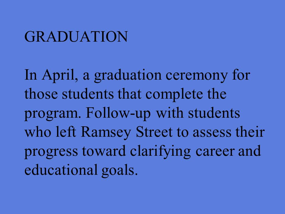 GRADUATION In April, a graduation ceremony for those students that complete the program.
