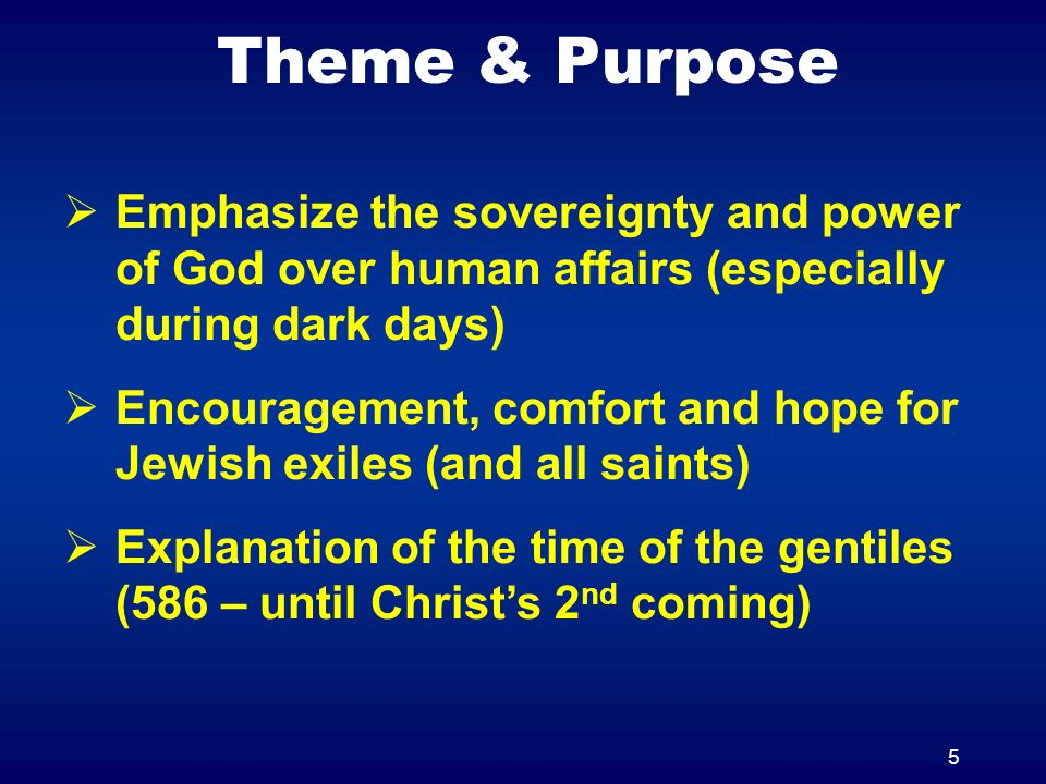 5 Theme & Purpose Emphasize the sovereignty and power of God over human affairs (especially during dark days) Encouragement, comfort and hope for Jewish exiles (and all saints) Explanation of the time of the gentiles (586 – until Christs 2 nd coming)