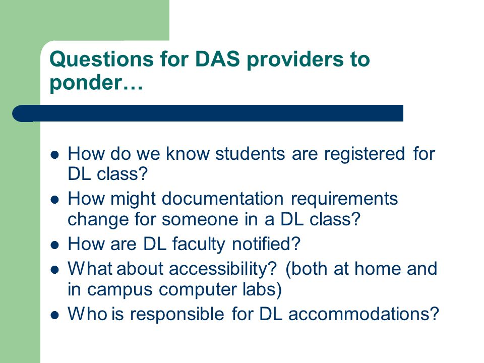 Questions for DAS providers to ponder… How do we know students are registered for DL class? How might documentation requirements change for someone in