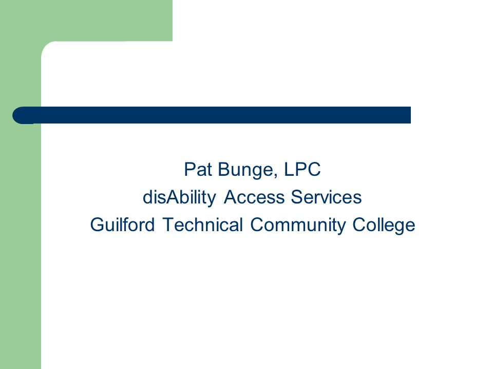 Pat Bunge, LPC disAbility Access Services Guilford Technical Community College