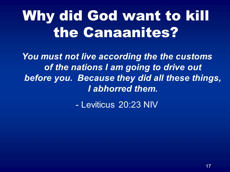 17 Why did God want to kill the Canaanites.