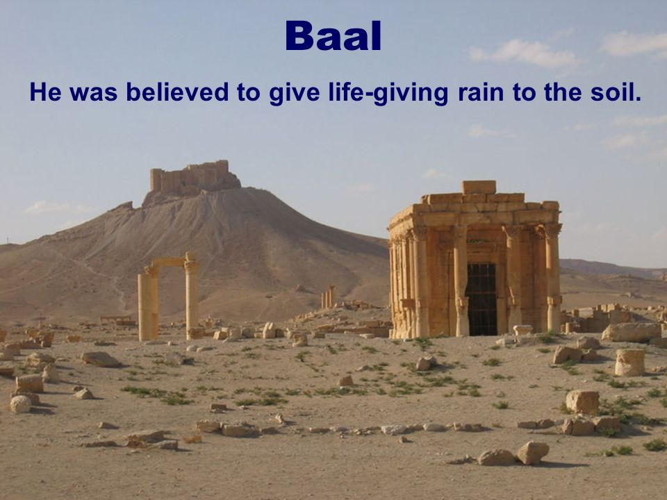 19 He was believed to give life-giving rain to the soil. Baal