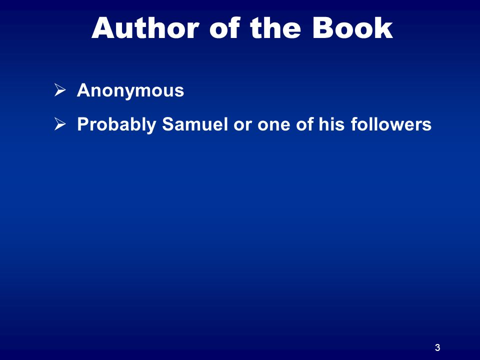 3 Author of the Book Anonymous Probably Samuel or one of his followers