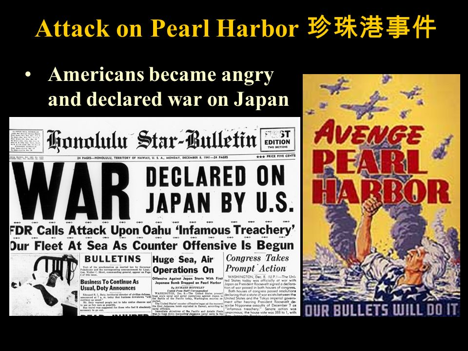 Attack on Pearl Harbor Americans became angry and declared war on Japan
