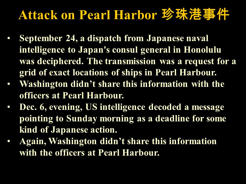 Attack on Pearl Harbor September 24, a dispatch from Japanese naval intelligence to Japan s consul general in Honolulu was deciphered.