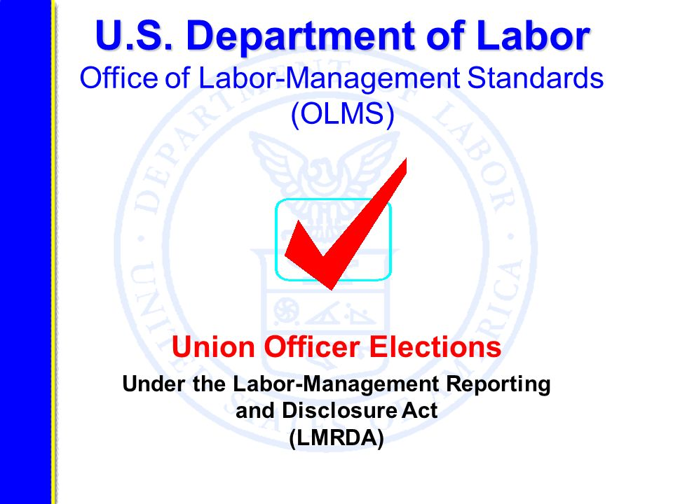 U.S. Department of Labor U.S. Department of Labor Office of Labor-Management Standards (OLMS) Union Officer Elections Under the Labor-Management Repor