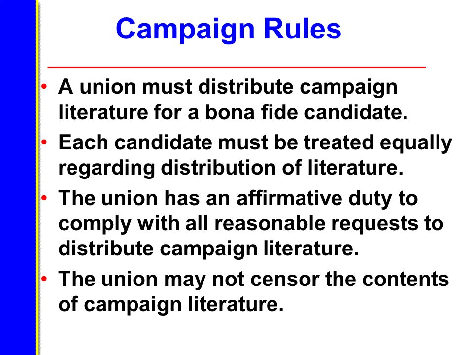 Campaign Rules A union must distribute campaign literature for a bona fide candidate. Each candidate must be treated equally regarding distribution of