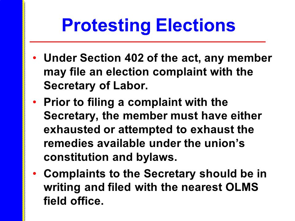 Protesting Elections Under Section 402 of the act, any member may file an election complaint with the Secretary of Labor. Prior to filing a complaint