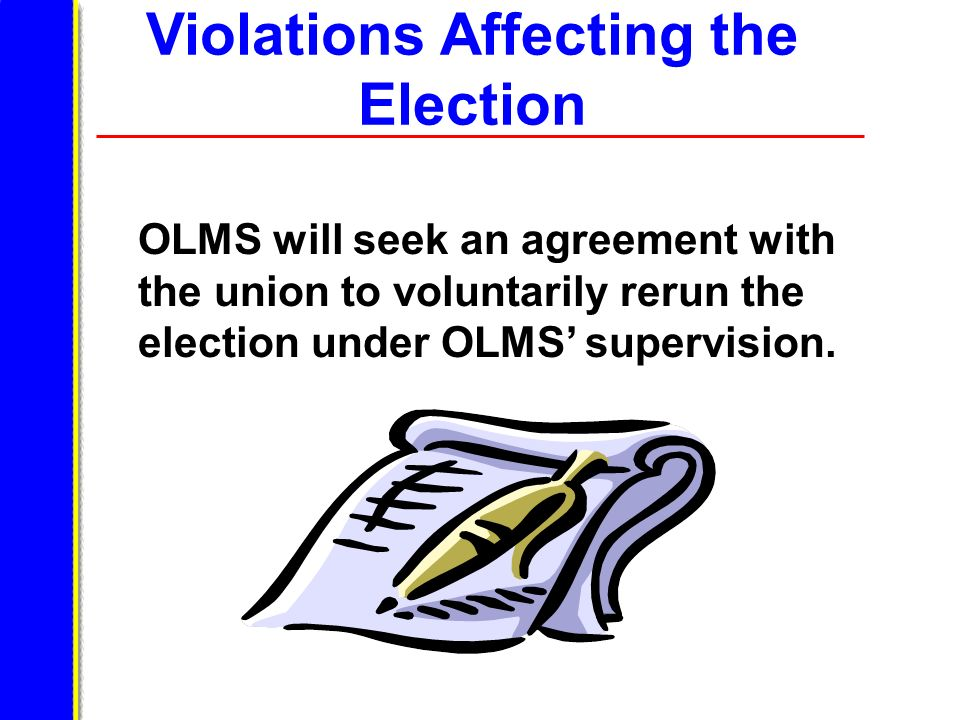 Violations Affecting the Election OLMS will seek an agreement with the union to voluntarily rerun the election under OLMS supervision.
