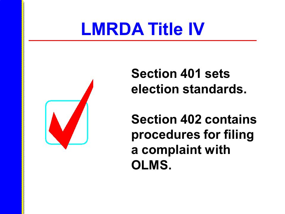 LMRDA Title IV Section 401 sets election standards. Section 402 contains procedures for filing a complaint with OLMS.