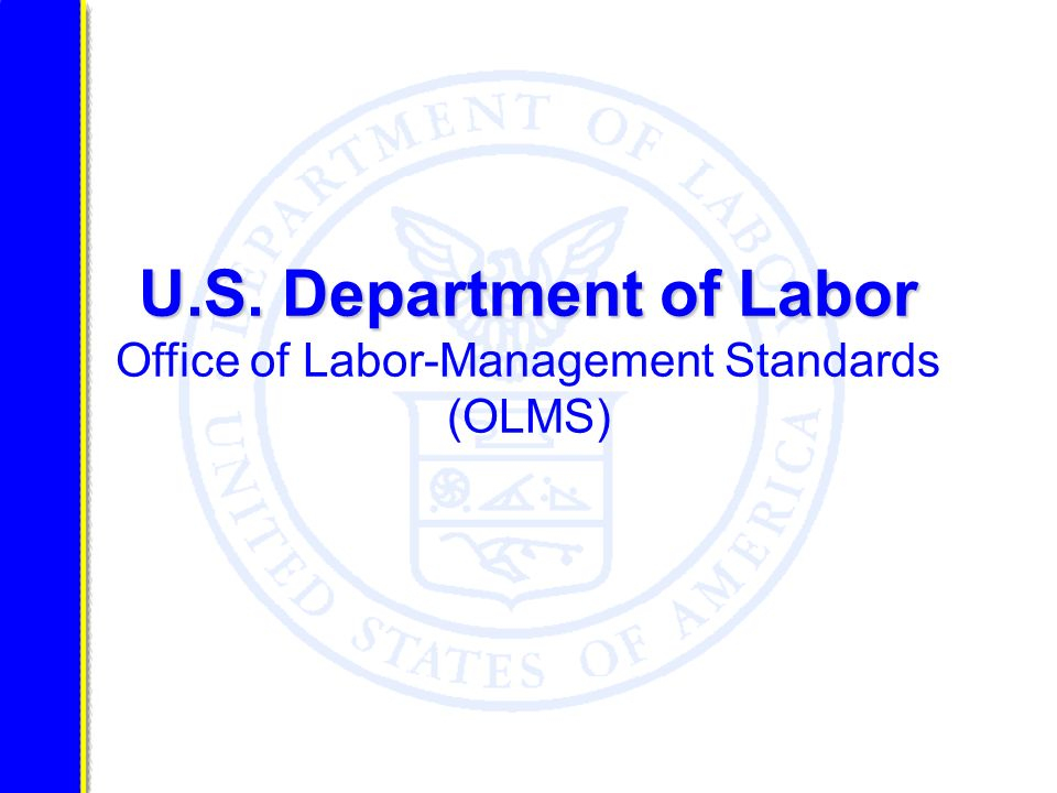 U.S. Department of Labor U.S. Department of Labor Office of Labor-Management Standards (OLMS)