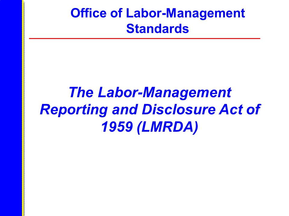 The Labor-Management Reporting and Disclosure Act of 1959 (LMRDA)