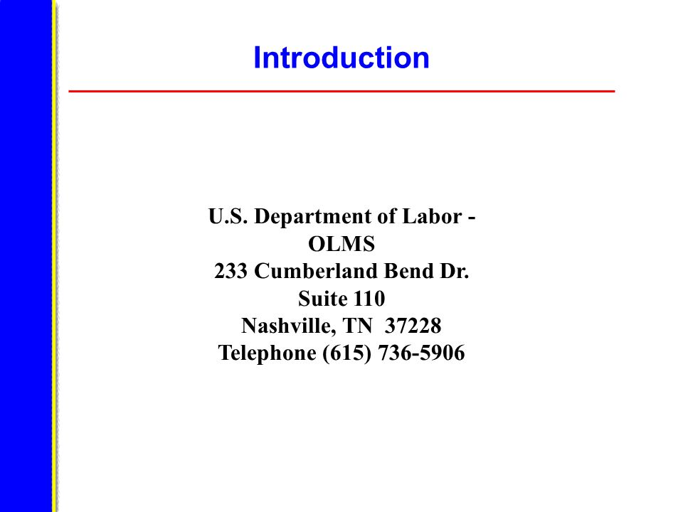 Introduction U.S. Department of Labor - OLMS 233 Cumberland Bend Dr. Suite 110 Nashville, TN 37228 Telephone (615) 736-5906