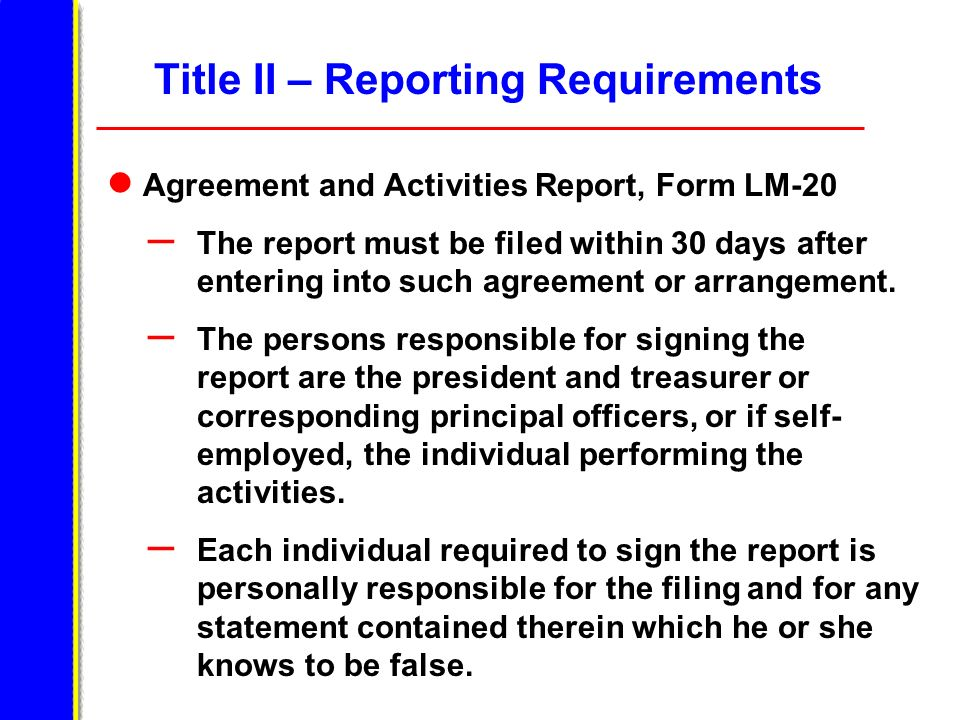 Title II – Reporting Requirements Agreement and Activities Report, Form LM-20 – The report must be filed within 30 days after entering into such agree