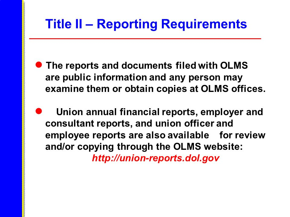 Title II – Reporting Requirements The reports and documents filed with OLMS are public information and any person may examine them or obtain copies at