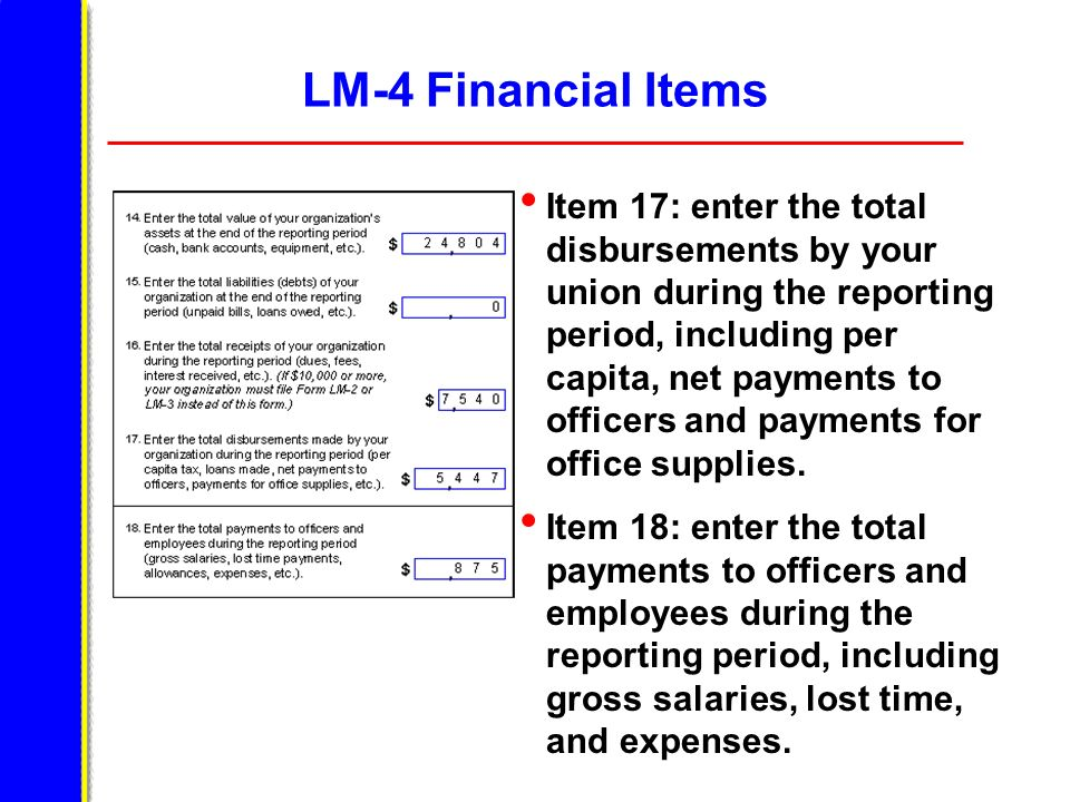 LM-4 Financial Items Item 17: enter the total disbursements by your union during the reporting period, including per capita, net payments to officers