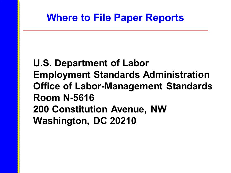 Where to File Paper Reports U.S. Department of Labor Employment Standards Administration Office of Labor-Management Standards Room N-5616 200 Constitu