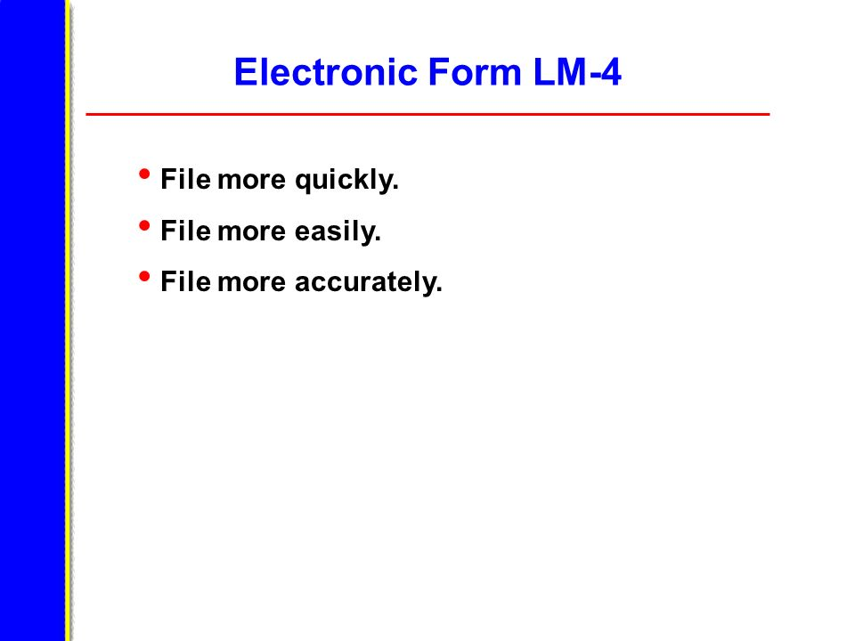 Using the Electronic Form LM-4 Double-click the OLMS Electronic Filer icon on your desktop.