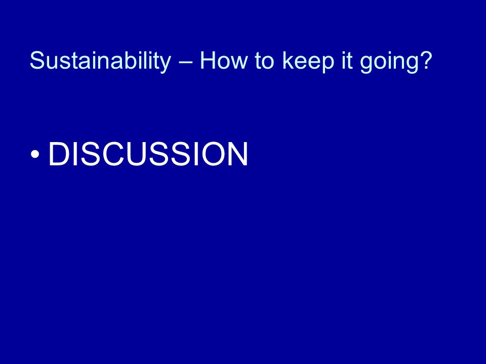 Sustainability – How to keep it going? DISCUSSION