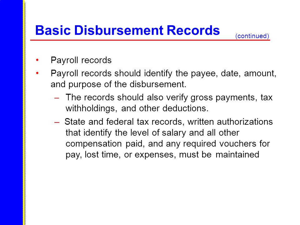 Basic Disbursement Records Payroll records Payroll records should identify the payee, date, amount, and purpose of the disbursement. – The records sho