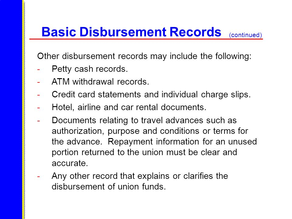 Basic Disbursement Records Other disbursement records may include the following: -Petty cash records. -ATM withdrawal records. -Credit card statements