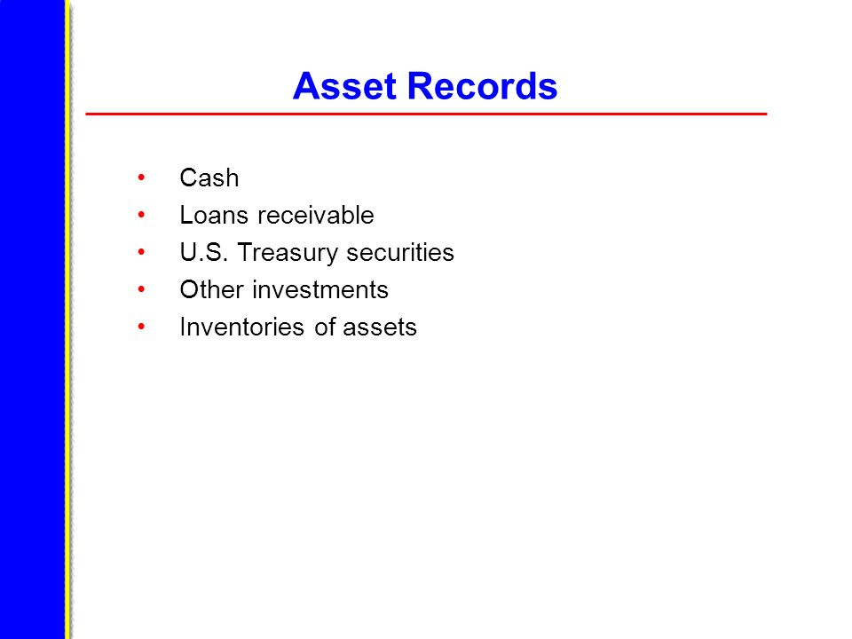Asset Records Cash Loans receivable U.S. Treasury securities Other investments Inventories of assets