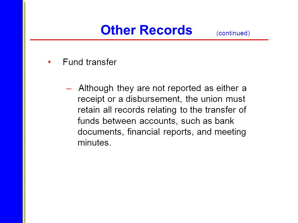 Other Records Fund transfer – Although they are not reported as either a receipt or a disbursement, the union must retain all records relating to the