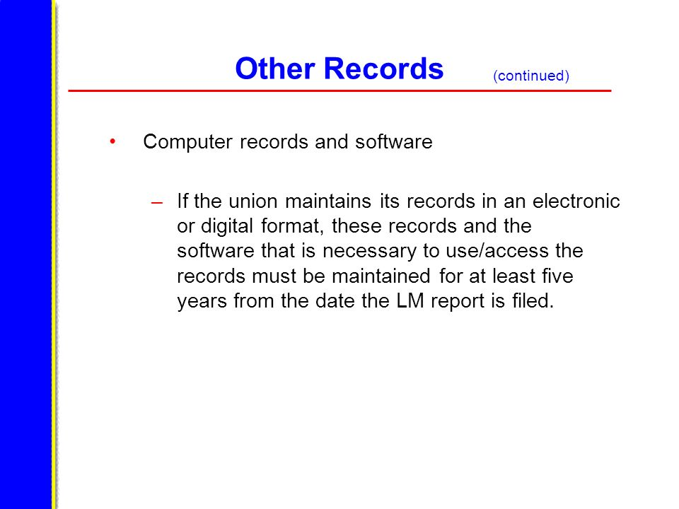 Other Records Computer records and software – If the union maintains its records in an electronic or digital format, these records and the software th