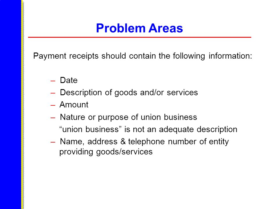 Problem Areas Payment receipts should contain the following information: – Date – Description of goods and/or services – Amount – Nature or purpose of