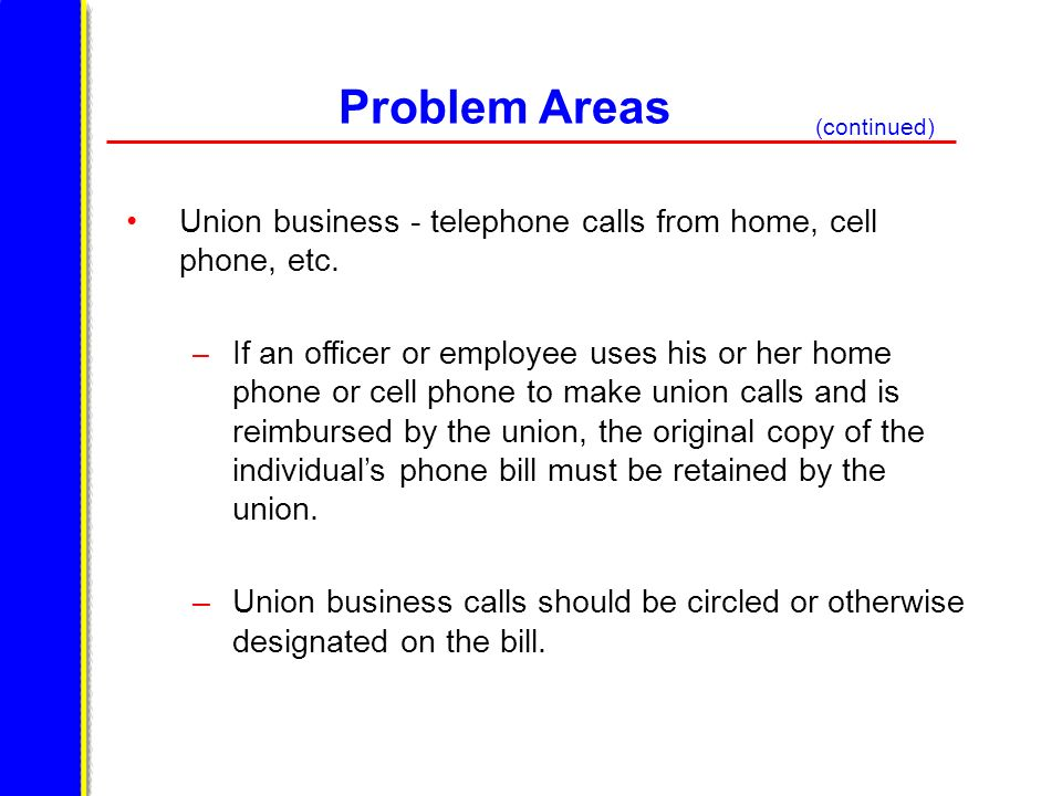 Problem Areas Union business - telephone calls from home, cell phone, etc. – If an officer or employee uses his or her home phone or cell phone to mak