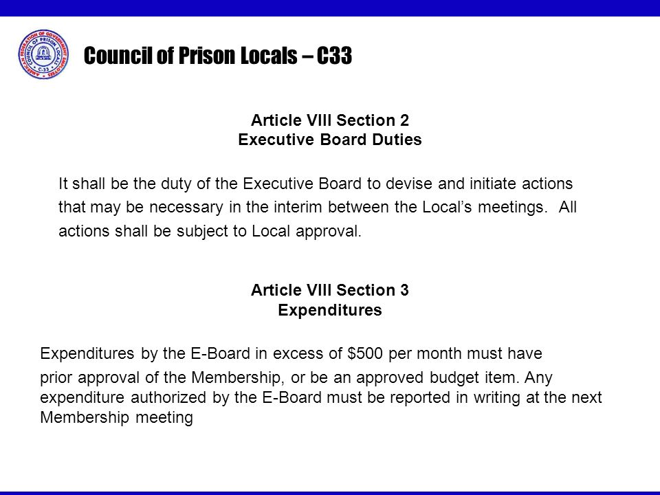 Council of Prison Locals – C33 Article VIII Section 2 Executive Board Duties It shall be the duty of the Executive Board to devise and initiate actions that may be necessary in the interim between the Locals meetings.