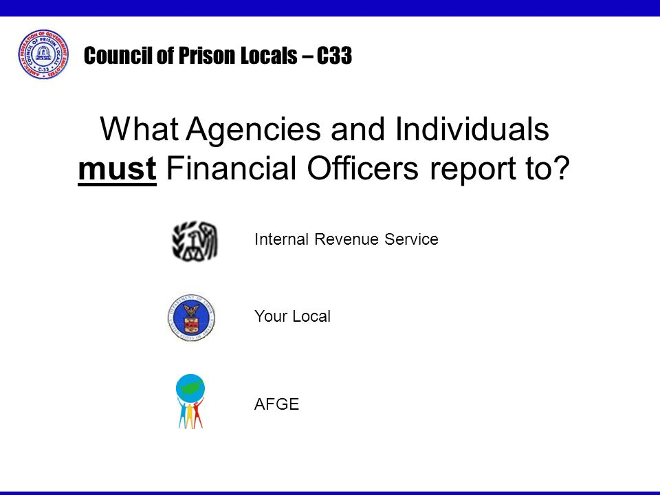 Council of Prison Locals – C33 What Agencies and Individuals must Financial Officers report to.